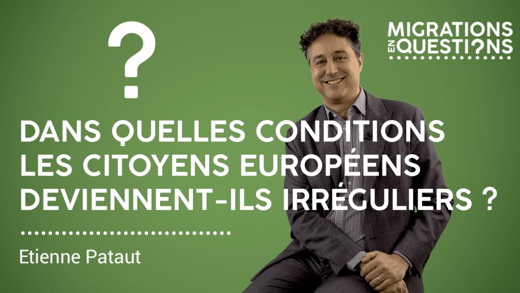 Dans quelles conditions les citoyens européens deviennent-ils irréguliers ?