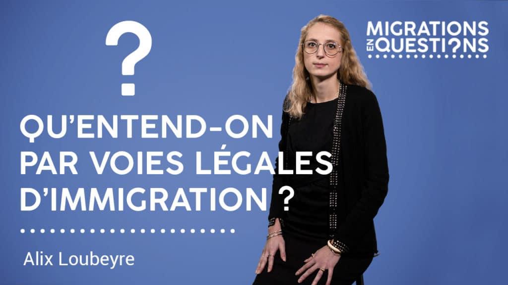 Qu'entend-on par voies légales d'immigration ?